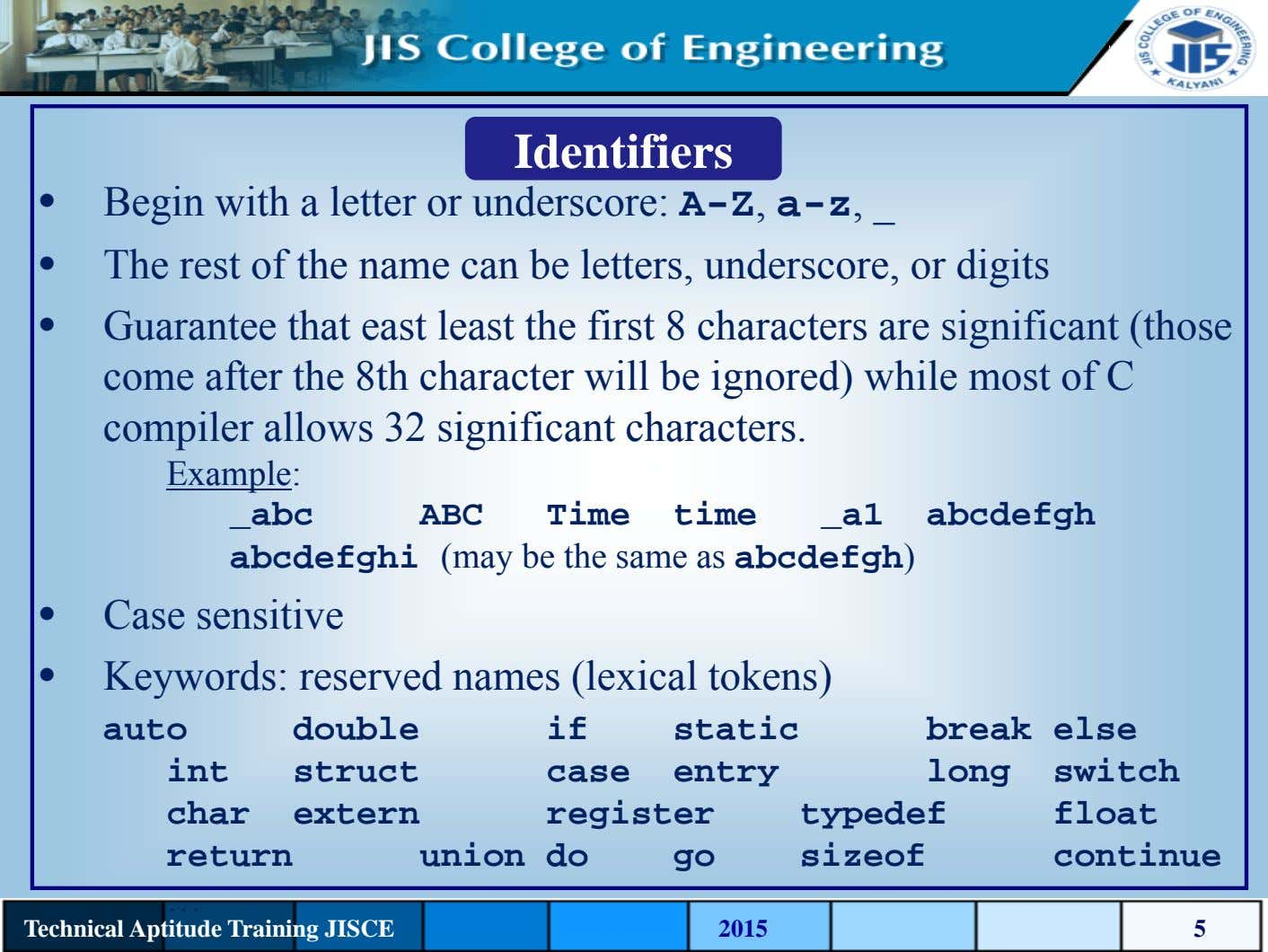 Identifiers • Begin with a letter or underscore: A-Z, a-z, _ • The rest of