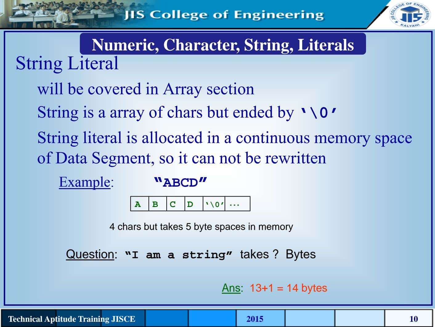 Numeric, Character, String, Literals String Literal will be covered in Array section String is a