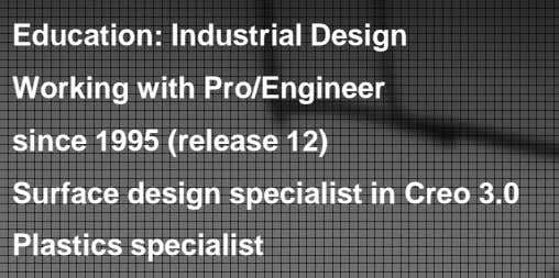 Education: Industrial Design Working with Pro/Engineer since 1995 (release 12) Surface design specialist in Creo