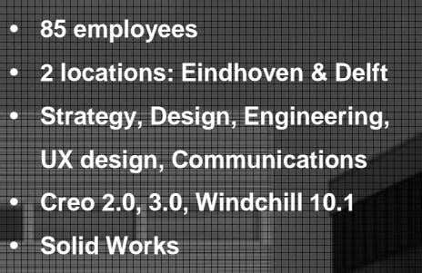 • 85 employees • 2 locations: Eindhoven & Delft • Strategy, Design, Engineering, UX design,