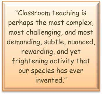 """Classroom teaching is perhaps the most complex, most challenging, and most demanding, subtle, nuanced, rewarding,"