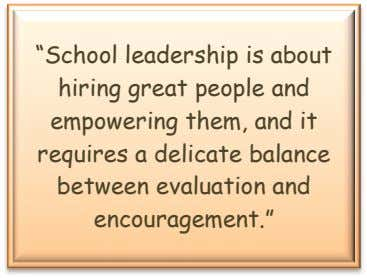 """School leadership is about hiring great people and empowering them, and it requires a delicate"