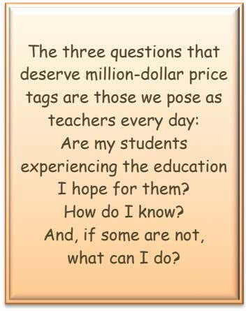 The three questions that deserve million-dollar price tags are those we pose as teachers every