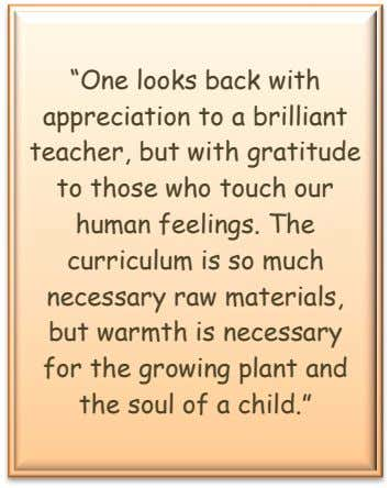 """One looks back with appreciation to a brilliant teacher, but with gratitude to those who"