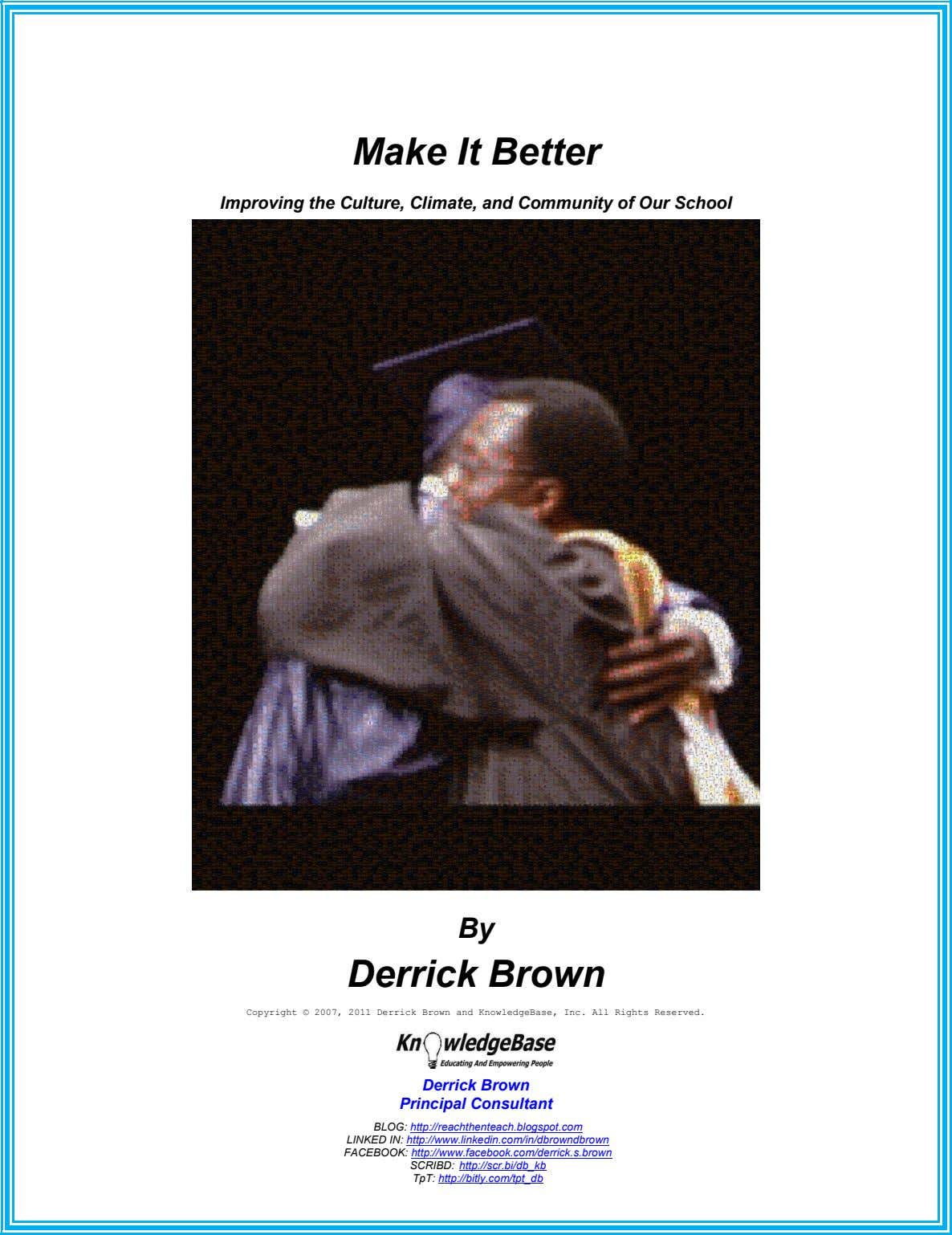 Make It Better Improving the Culture, Climate, and Community of Our School By Derrick Brown