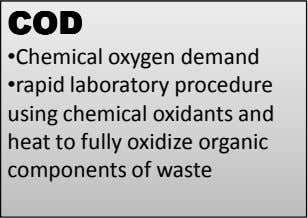 CODCODCODCOD •Chemical oxygen demand •rapid laboratory procedure using chemical oxidants and heat to fully oxidize