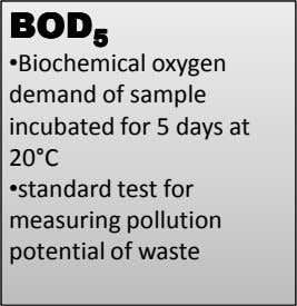 BODBODBODBOD 5555 •Biochemical oxygen demand of sample incubated for 5 days at 20°C •standard test