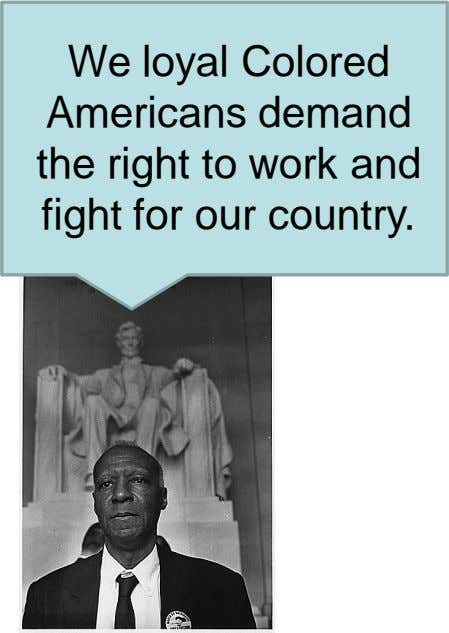 We loyal Colored Americans demand the right to work and fight for our country.