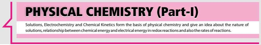 PHYPHYSICALSICAL CHEMISTRYCHEMISTRY (Part-I)(Part-I) Solutions, Electrochemistry and Chemical Kinetics form the basis of