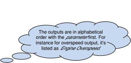 The outputs are in alphabetical order with the parameter first. For instance for overspeed output,