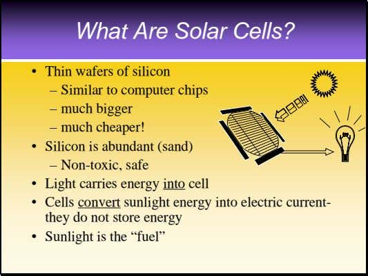 What Are Solar Cells? • Thin wafers of silicon – Similar to computer chips –