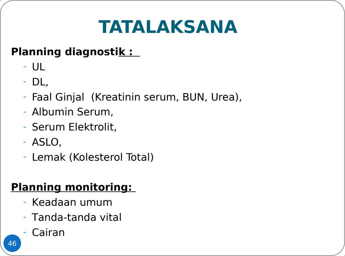 TATALAKSANA Planning diagnostik : - UL - DL, - Faal Ginjal (Kreatinin serum, BUN, Urea), -