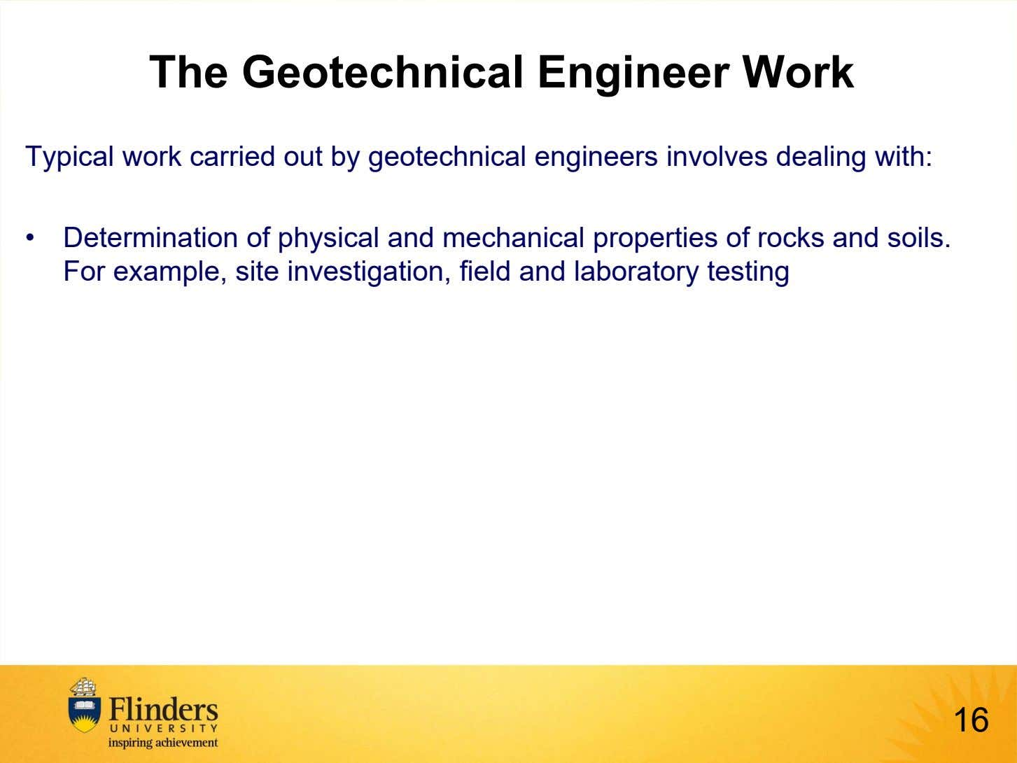 The Geotechnical Engineer Work Typical work carried out by geotechnical engineers involves dealing with: •