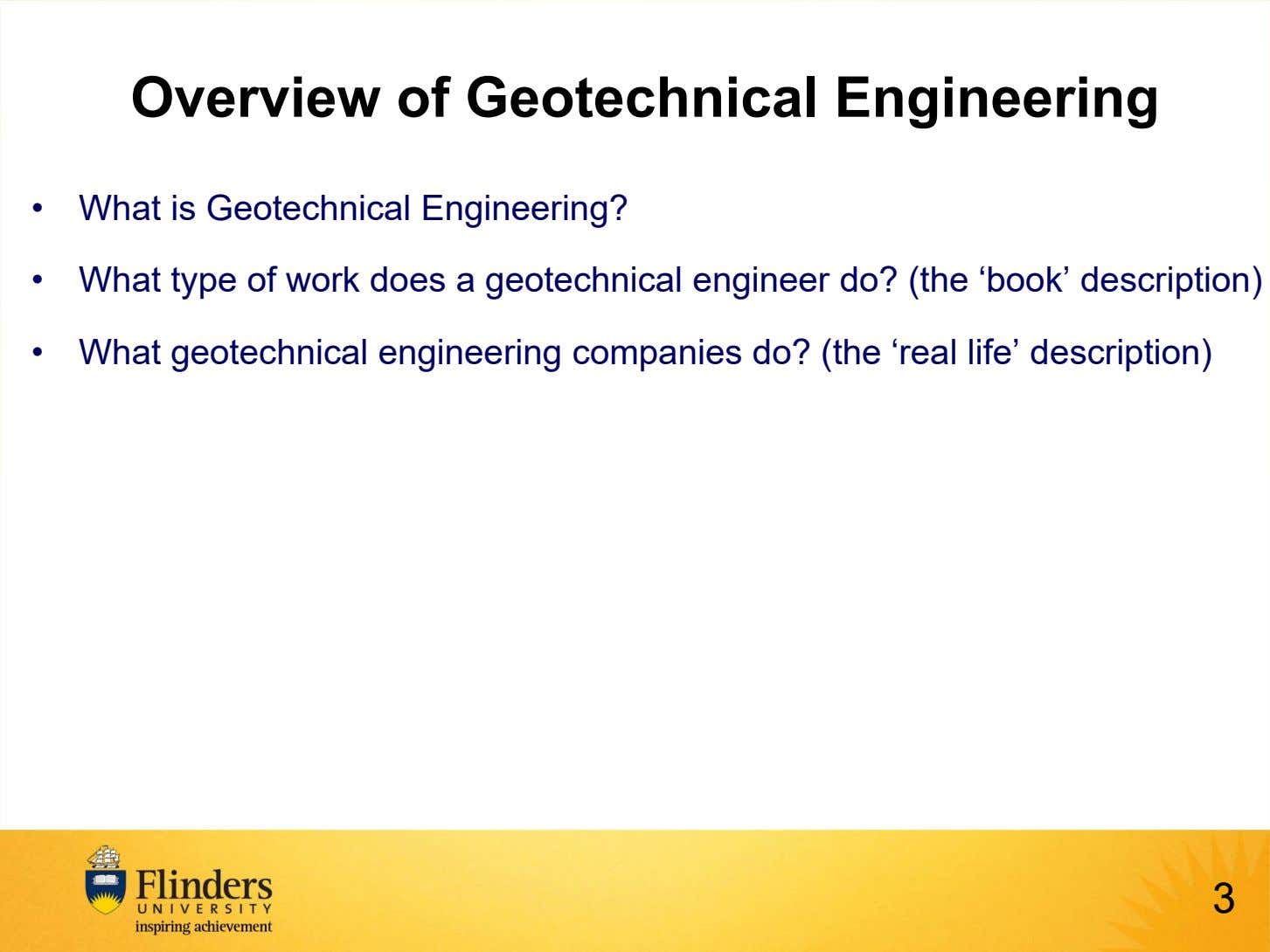 Overview of Geotechnical Engineering • What is Geotechnical Engineering? • What type of work does