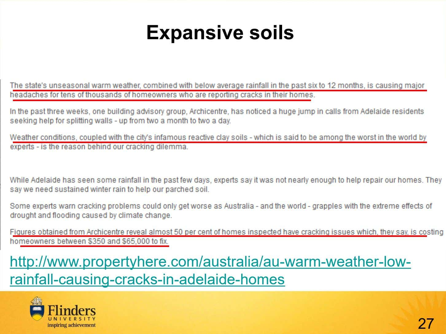 Expansive soils http://www.propertyhere.com/australia/au-warm-weather-low- rainfall-causing-cracks-in-adelaide-homes 27