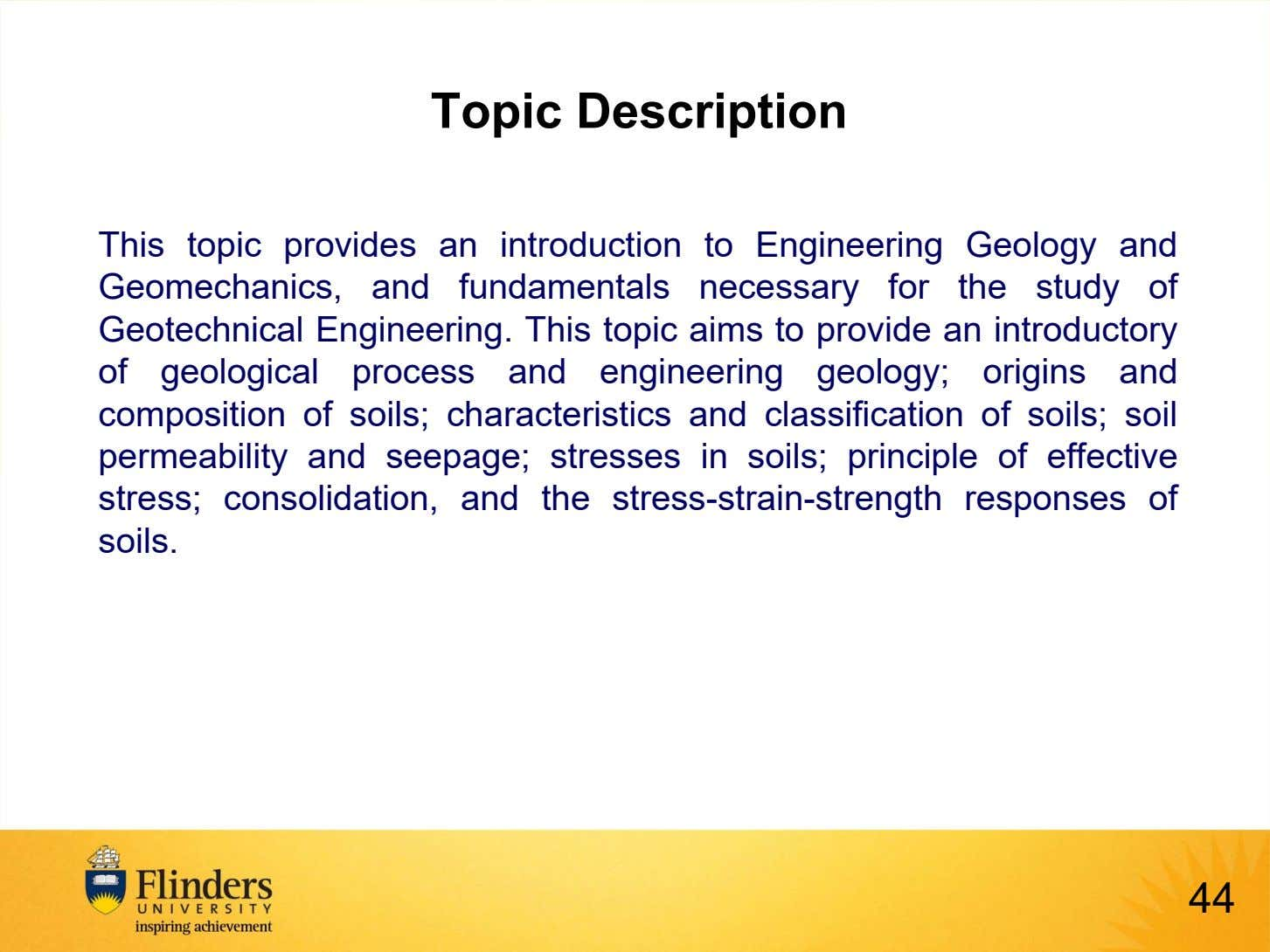 Topic Description This topic provides an introduction to Engineering Geology and Geomechanics, and fundamentals