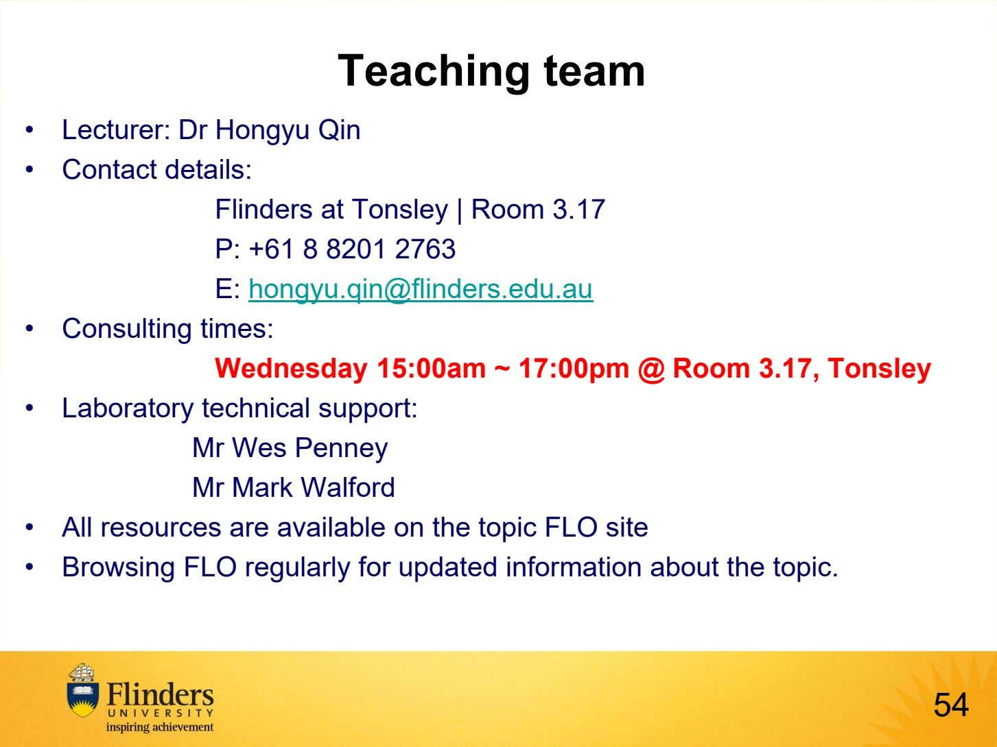 Teaching team • Lecturer: Dr Hongyu Qin • Contact details: Flinders at Tonsley | Room