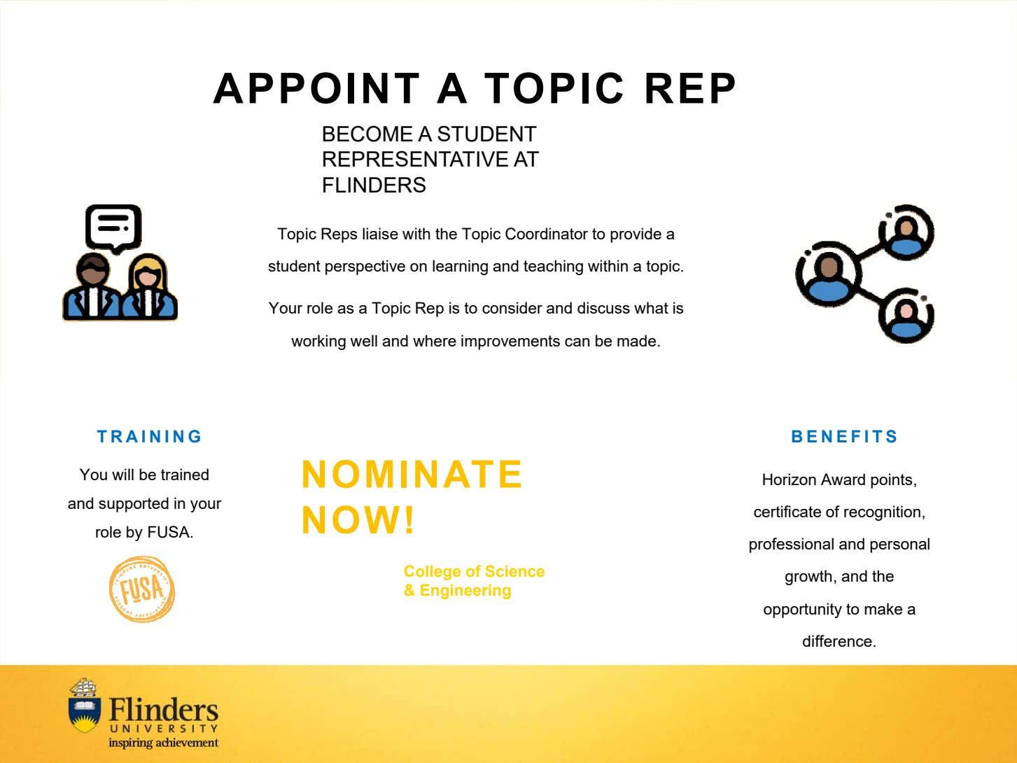 APPOINT A TOPIC REP BECOME A STUDENT REPRESENTATIVE AT FLINDERS Topic Reps liaise with the