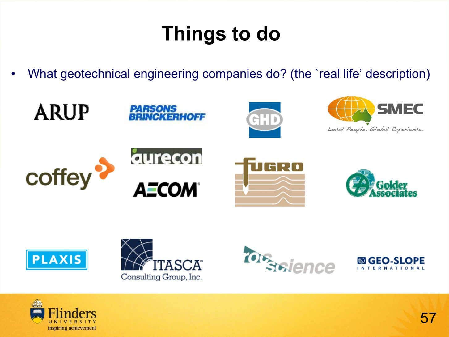 Things to do • What geotechnical engineering companies do? (the `real life' description) 57