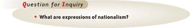 Question for Inquiry • What are expressions of nationalism?