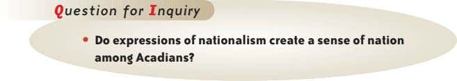 Question for Inquiry • Do expressions of nationalism create a sense of nation among Acadians?