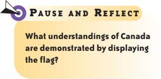 P AUSE AND R EFLECT What understandings of Canada are demonstrated by displaying the flag?