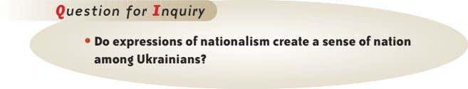 Question for Inquiry • Do expressions of nationalism create a sense of nation among Ukrainians?