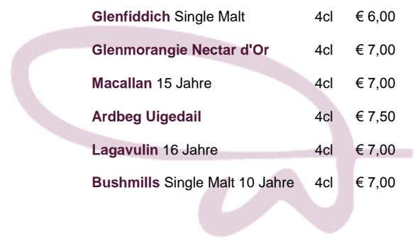 Glenfiddich Single Malt 4cl € 6,00 Glenmorangie Nectar d'Or 4cl € 7,00 Macallan 15 Jahre