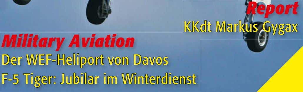 Report KKdt Markus Gygax Military Aviation Der WEF-Heliport von Davos F-5 Tiger: Jubilar im Winterdienst