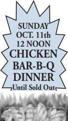 SUNDAY OCT. 11th 12 NOON CHICKEN BAR-B-Q DINNER Until Sold Out