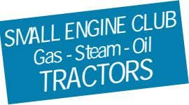 SMALL ENGINE CLUB Gas - Steam - Oil TRACTORS