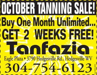 OCTOBERTANNINGSALE! Buy One Month Unlimited GET 2 WEEKSFREE! Tanfazia Eagle Plaza • 3790 Hedgesville Rd.,