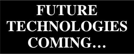 FUTURE TECHNOLOGIES COMING…