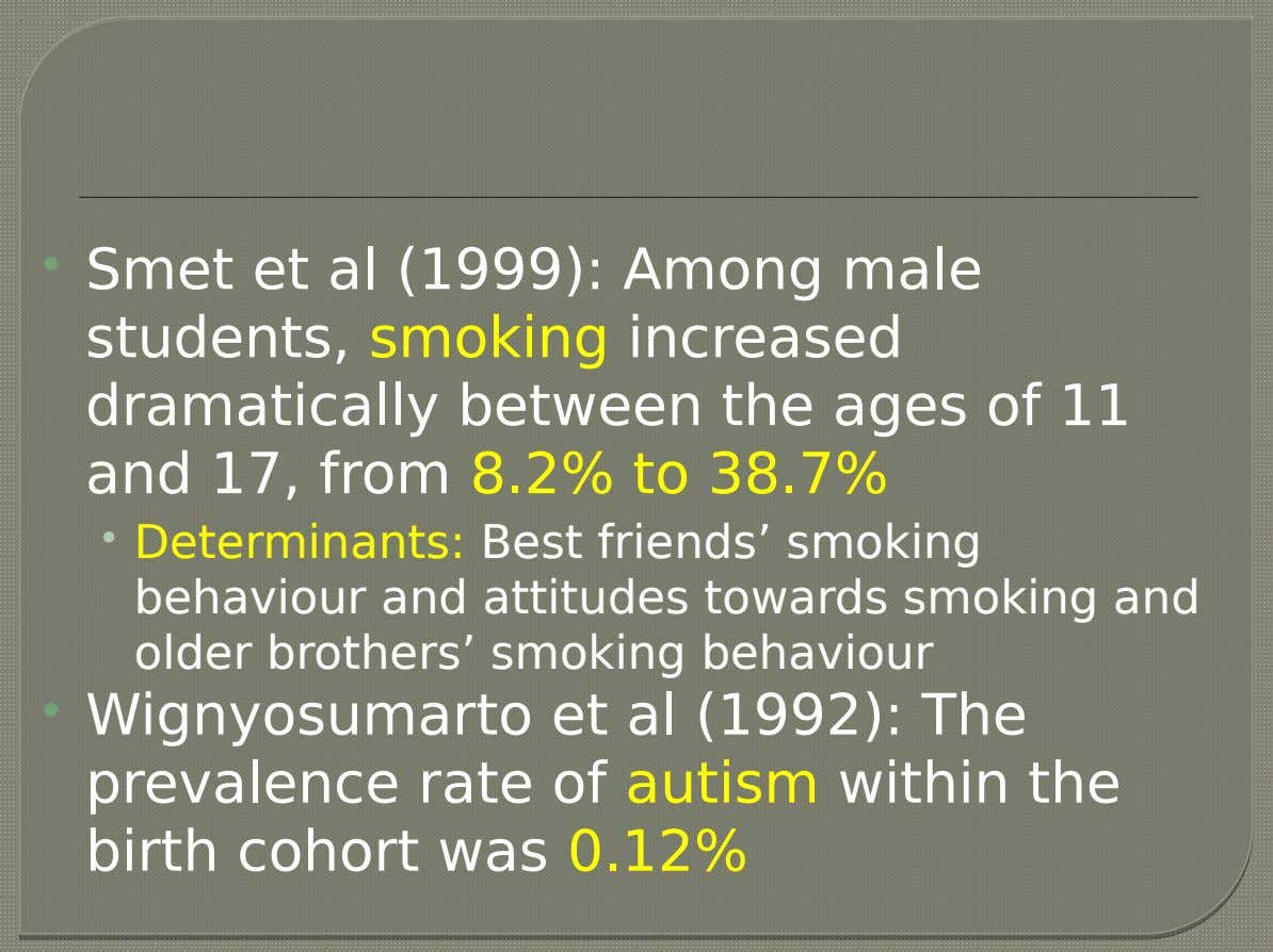  Smet et al (1999): Among male students, smoking increased dramatically between the ages of 11