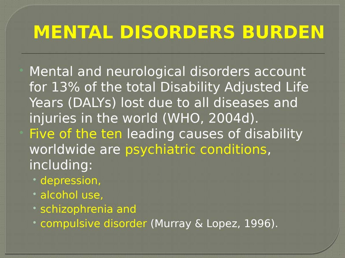 MENTAL DISORDERS BURDEN  Mental and neurological disorders account for 13% of the total Disability Adjusted