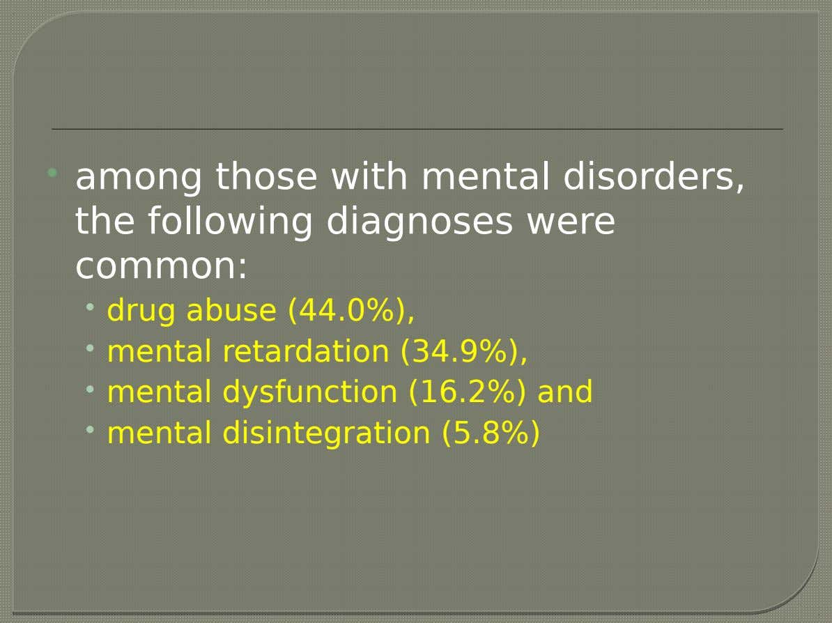  among those with mental disorders, the following diagnoses were common: • drug abuse (44.0%), •
