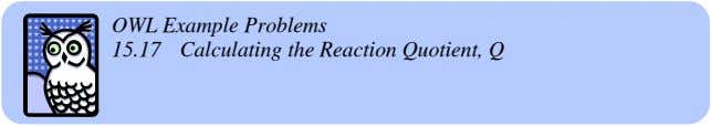 OWL Example Problems 15.17 Calculating the Reaction Quotient, Q