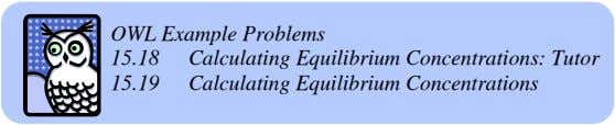 OWL Example Problems 15.18 Calculating Equilibrium Concentrations: Tutor 15.19 Calculating Equilibrium Concentrations