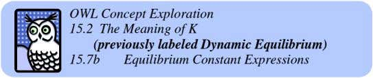 OWL Concept Exploration 15.2 The Meaning of K (previously labeled Dynamic Equilibrium) 15.7b Equilibrium Constant