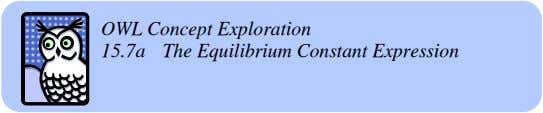 OWL Concept Exploration 15.7a The Equilibrium Constant Expression