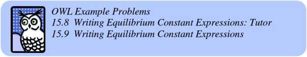 OWL Example Problems 15.8 Writing Equilibrium Constant Expressions: Tutor 15.9 Writing Equilibrium Constant Expressions
