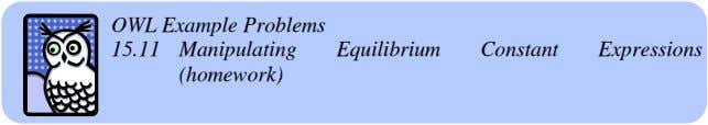 OWL Example Problems 15.11 Manipulating Equilibrium Constant Expressions (homework)