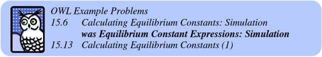 OWL Example Problems 15.6 Calculating Equilibrium Constants: Simulation was Equilibrium Constant Expressions: