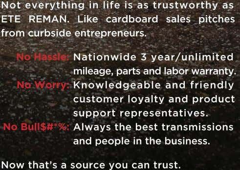 Not everything in life is as trustworthy as ETE REMAN. Like cardboard sales pitches from