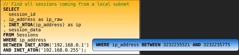 // Find all sessions coming from a local subnet SELECT session_id , ip_address as ip_raw