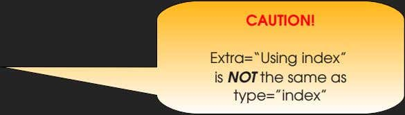 "CAUTION! Extra=""Using index"" is NOT the same as type=""index"""