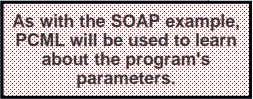 As with the SOAP example, PCML will be used to learn about the program's parameters.
