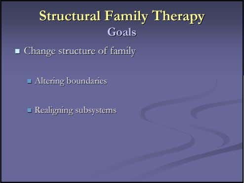 StructuralStructural FamilyFamily TherapyTherapy GoalsGoals ChangeChange structurestructure ofof familyfamily