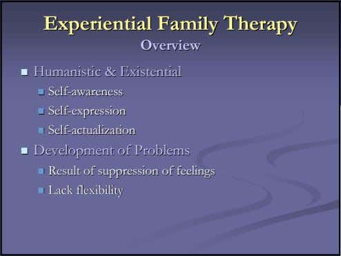 ExperientialExperiential FamilyFamily TherapyTherapy OverviewOverview HumanisticHumanistic &&