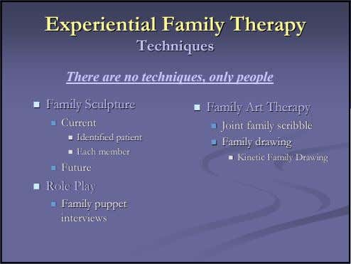 ExperientialExperiential FamilyFamily TherapyTherapy TechniquesTechniques There are no techniques, only people